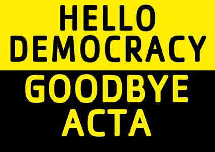 Hello democracy Goodbye ACTA